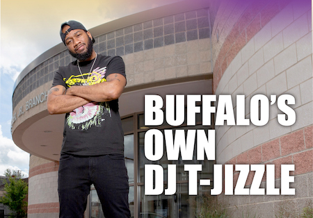 Up Close and Personal with Buffalo's Own Dj T-Jizzle